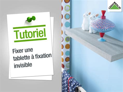 comment fixer une tablette 224 fixation invisible leroy merlin