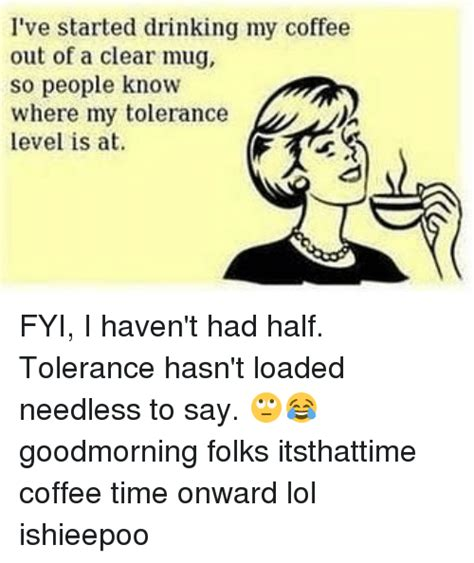 Even your coffee is surprised you woke up this early. 95. Search tolerance Memes on SIZZLE