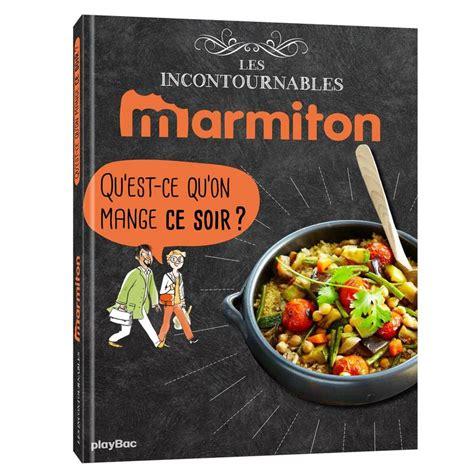 livre de cuisine marmiton livre marmiton qu 39 est ce qu 39 on mange ce soir les