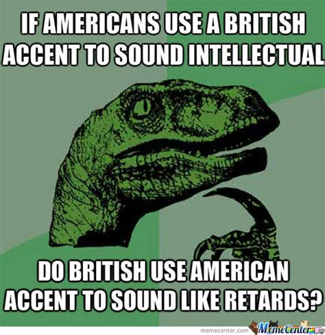 British Meme - british vs american accents by asianswag112358 meme center