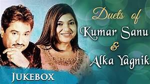 Kumar Sanu & Alka Yagnik Duets {HD} JUKEBOX - Evergreen ...