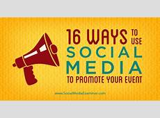 16 Ways to Use Social Media to Promote Your Event Social