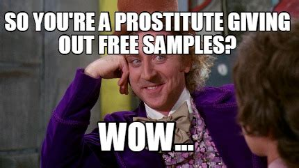 Youre A Whore Meme - meme creator so you re a prostitute giving out free sles wow meme generator at