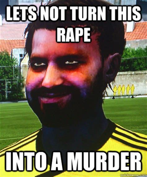 Murder Memes - lets not turn this rape into a murder creepy game face guy quickmeme