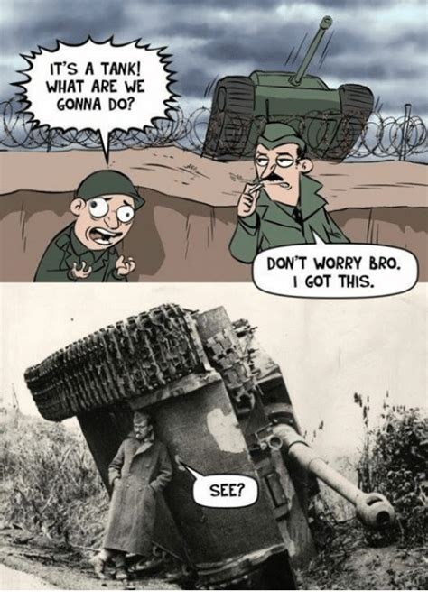Bro Tank Meme - it s a tank what are we gonna do see don t worry bro i got this military meme on sizzle