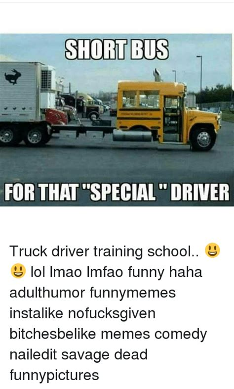 Truck Driver Meme - short bus for that special driver truck driver training school lol lmao lmfao funny haha
