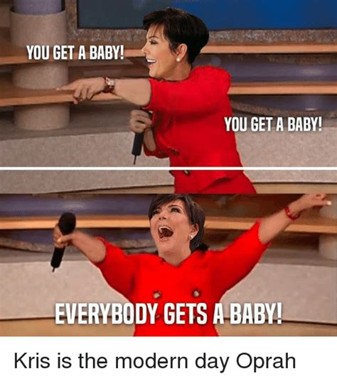Oprah Meme You Get A - you get a baby you get a baby everybody gets a baby kris is the modern day oprah oprah