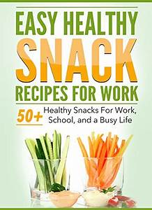 Easy Healthy Snack Recipes For Work: 50 Healthy snacks on ...