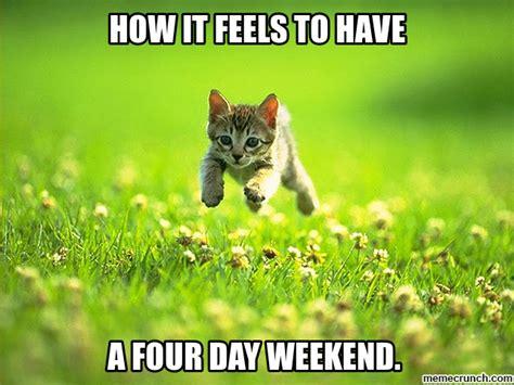 4 Day Weekend Meme - 4 day weekend