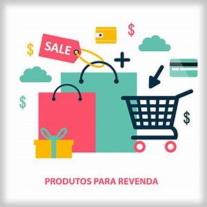 Produtos para revenda - Onde comprar produtos para revender