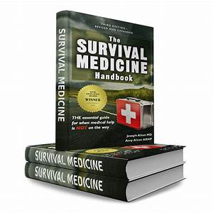 The Survival Medicine Handbook  The Essential Guide For