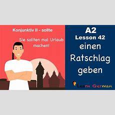 A2  Lesson 42  Ratschläge Geben  Sollte  Konjunktiv Ii  German For Beginners Youtube