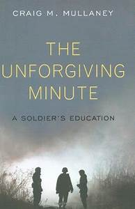 The Unforgiving Minute: A Soldier's Education by Craig M ...