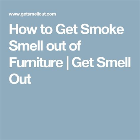 how to get a bad smell out of your house how to get smoke smell out of furniture get smell out pinteres