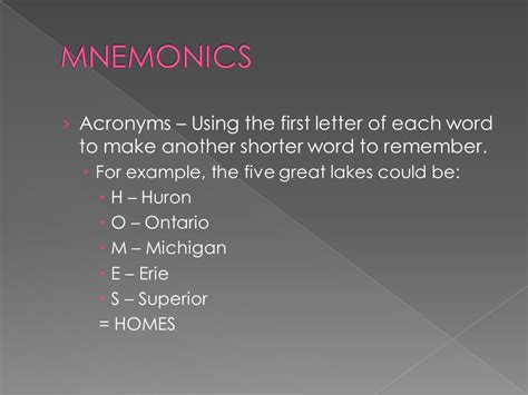 first letter of each word how to effectively remember information ppt 21726 | MNEMONICS Acronyms %E2%80%93 Using the first letter of each word to make another shorter word to remember. For example%2C the five great lakes could be%3A
