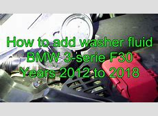 How to add washer fluid BMW 3 serie F30 Years 2012 to 2018
