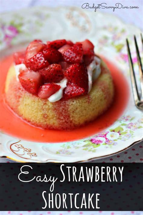 easy strawberry recipes easy strawberry shortcake recipe budget savvy diva