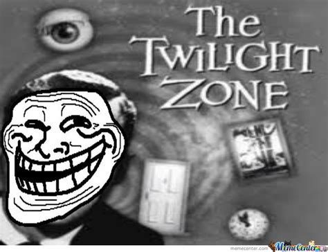 Twilight Zone Memes - the twilight zone by seekergheist meme center