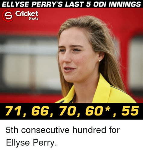 Perry Meme - ellyse perry s last 5 odi innings c cricket shots 71 66 70 60 55 5th consecutive hundred for