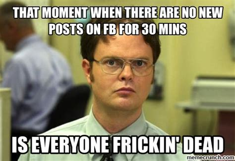 Memes For Fb - that moment when there are no new posts on fb for 30 mins