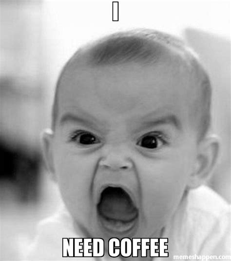 Need Coffee Meme - 20 funny memes for coffee lovers sayingimages com