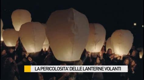 Lanterne Volanti Pericolose La Pericolosit 224 Delle Lanterne Volanti Occhio