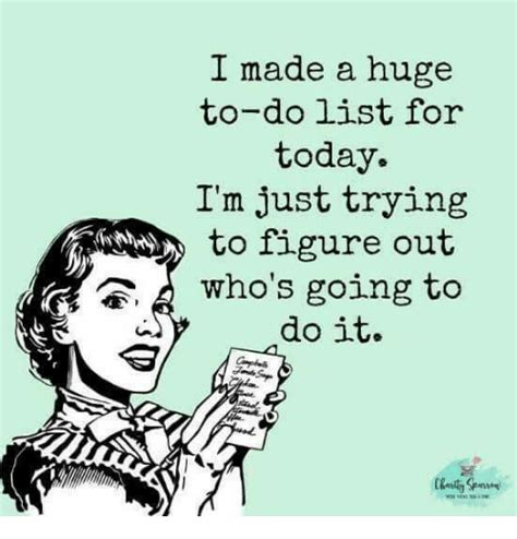 To Do List Meme - i made a huge to do list for today i m just trying to figure out who s going to do it meme on