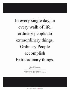 In every single day, in every walk of life, ordinary ...