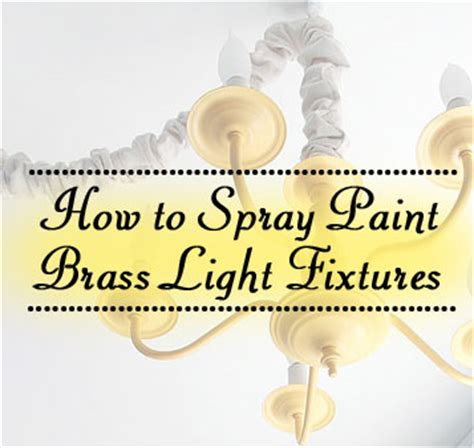 how to spray paint brass light fixtures pretty handy
