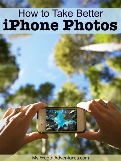 to take better iphone pictures how to take better iphone photos my frugal adventures