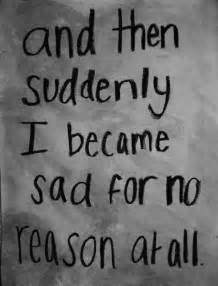 i feel so alone all of the sudden i get sad for no reason