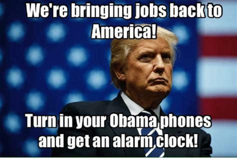 Obama Phone Meme - we re bringing jobs back to america turn in your obama phones and get an alarmclock clock