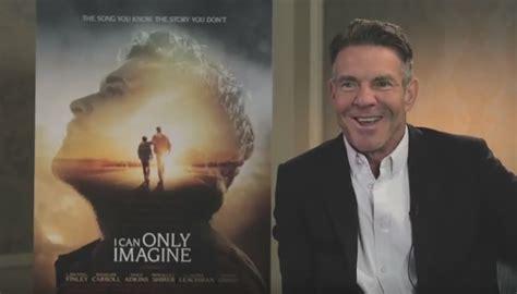 dennis quaid dream movie interview dennis quaid talks i can only imagine