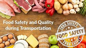 Food Safety And Quality During Transportation