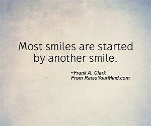 Most smiles are started by another smile. - Raise Your Mind