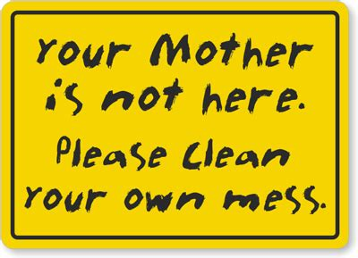 clean up your mess quotes quotesgram