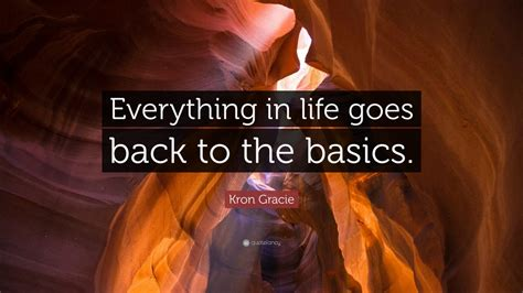 kron gracie quote   life