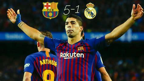 FC Barcelona vs Real Madrid (5-1) 2018/19 - YouTube