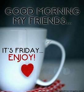 Good morning my friends - it's Friday... | goodmorningpics.com