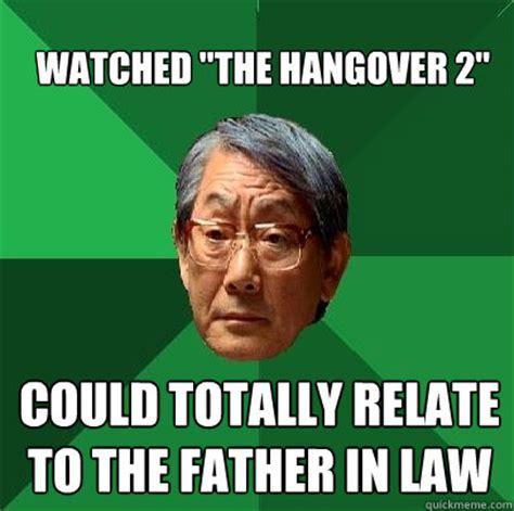 Father In Law Meme - watched quot the hangover 2 quot could totally relate to the father in law high expectations asian