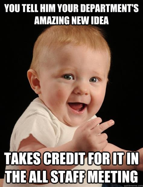 Staff Meeting Meme - you tell him your department s amazing new idea takes credit for it in the all staff meeting