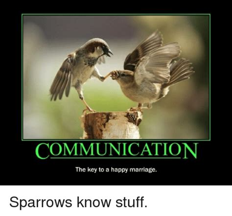 Communication Meme - communication the key to a happy marriage sparrows know stuff marriage meme on sizzle