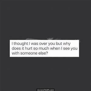 I Thought I Was Over You But Why Does It Hurt So Much When ...