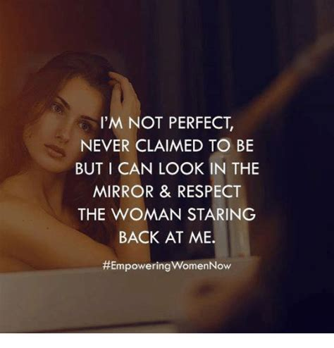 Looking In The Mirror Meme - i m not perfect never claimed to be but i can look in the mirror respect the woman staring