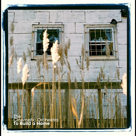 build a home to build a home versions the cinematic orchestra