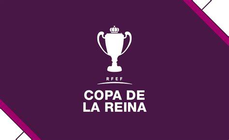 HORARIOS   Copa de la Reina   Octavos   Ellas Son Fútbol