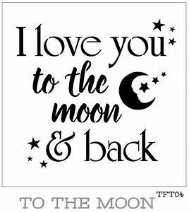 I love you to the moon and back Furniture or Wall Stencil