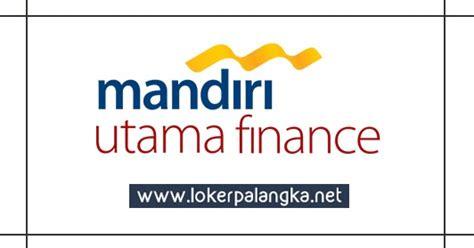 lowongan kerja pt mandiri utama finance agustus