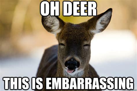 Oh Deer Meme - oh deer this is embarrassing embarrassed deer quickmeme