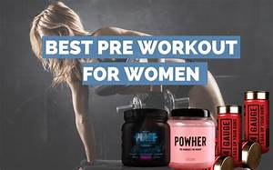 7 Best Pre Workouts For Women  2019 Review